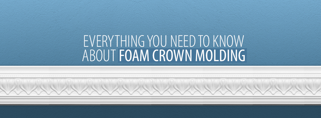 1 Everything You Need to Know About Foam Crown Molding